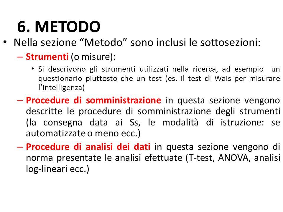"""6. METODO Nella sezione """"Metodo"""" sono inclusi le sottosezioni: – Strumenti (o misure): Si descrivono gli strumenti utilizzati nella ricerca, ad esempi"""