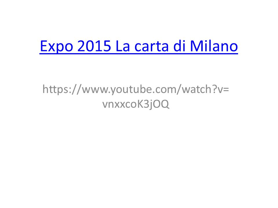 Expo 2015 La carta di Milano https://www.youtube.com/watch?v= vnxxcoK3jOQ