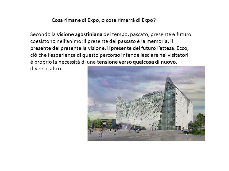 Cosa rimane di Expo, o cosa rimarrà di Expo? Secondo la visione agostiniana del tempo, passato, presente e futuro coesistono nell'animo: il presente d