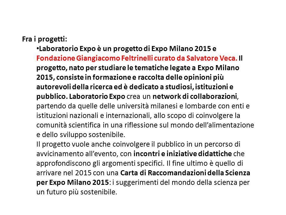 Fra i progetti: Laboratorio Expo è un progetto di Expo Milano 2015 e Fondazione Giangiacomo Feltrinelli curato da Salvatore Veca. Il progetto, nato pe