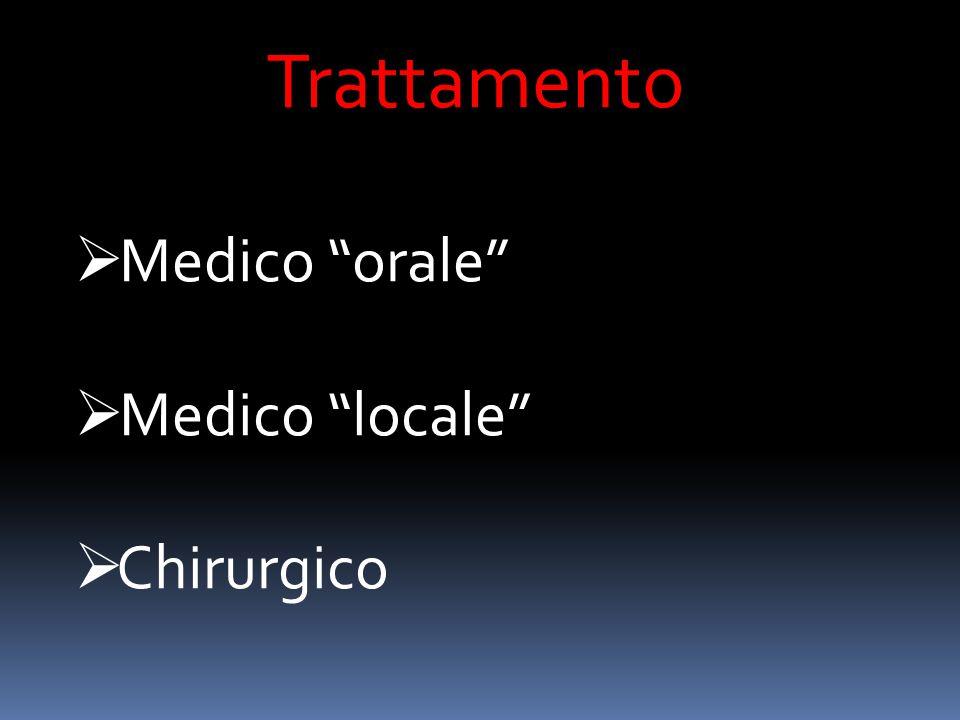 """Trattamento  Medico """"orale""""  Medico """"locale""""  Chirurgico"""