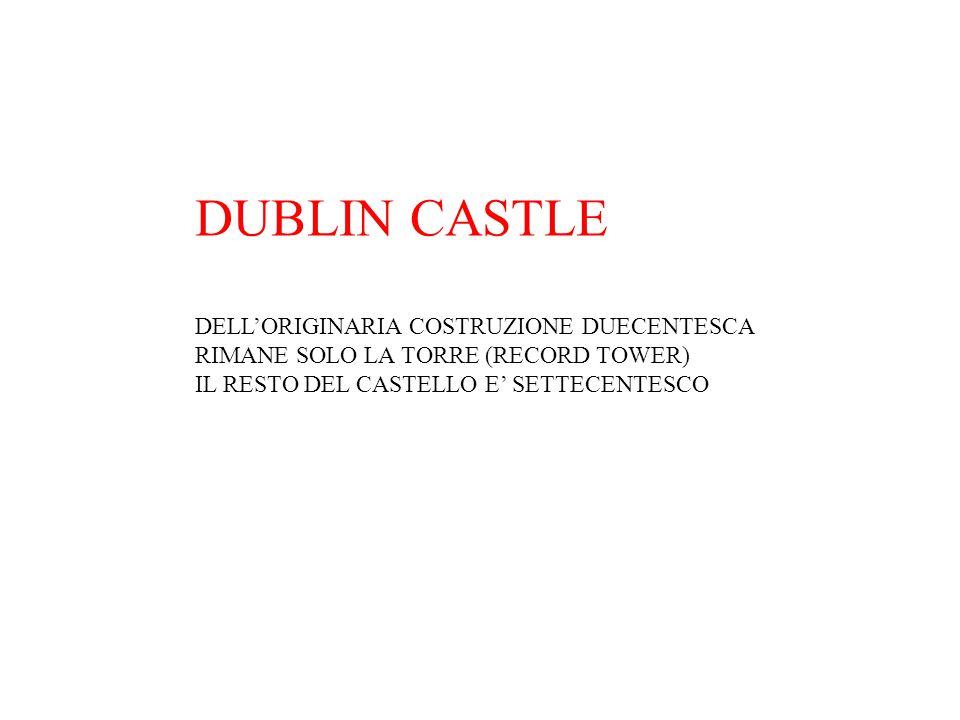DUBLIN CASTLE DELL'ORIGINARIA COSTRUZIONE DUECENTESCA RIMANE SOLO LA TORRE (RECORD TOWER) IL RESTO DEL CASTELLO E' SETTECENTESCO