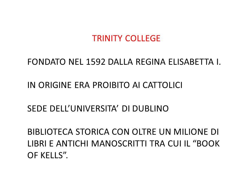 TRINITY COLLEGE FONDATO NEL 1592 DALLA REGINA ELISABETTA I. IN ORIGINE ERA PROIBITO AI CATTOLICI SEDE DELL'UNIVERSITA' DI DUBLINO BIBLIOTECA STORICA C