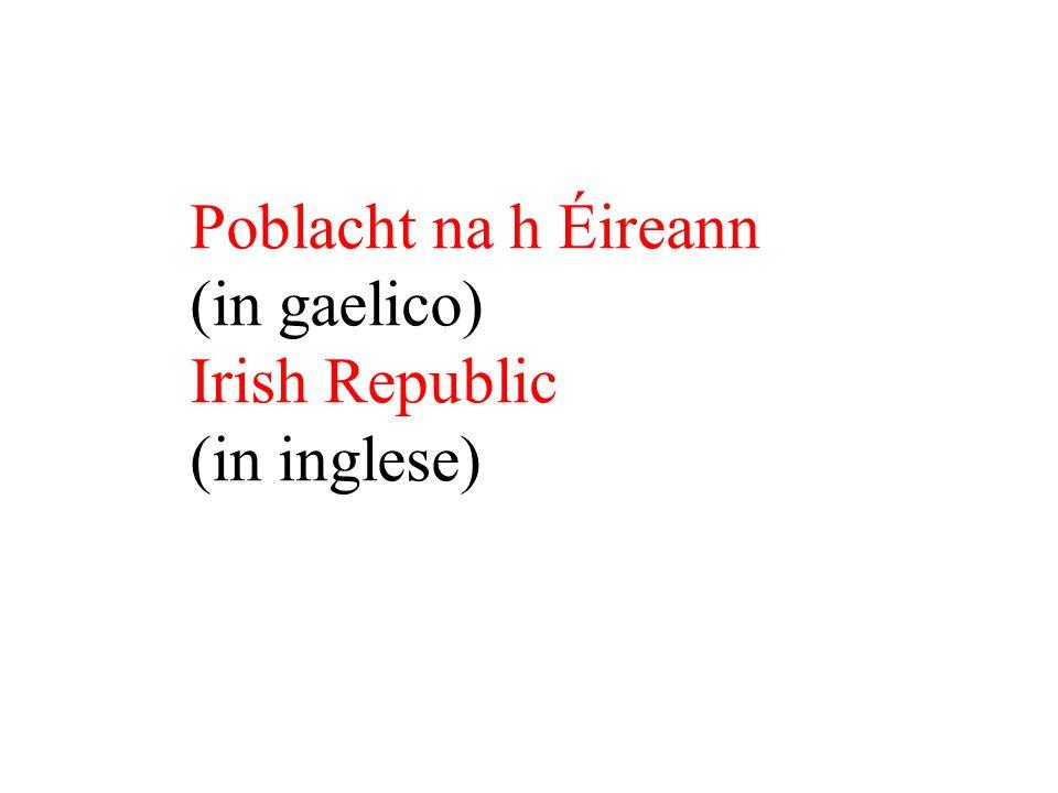 Poblacht na h Éireann (in gaelico) Irish Republic (in inglese)