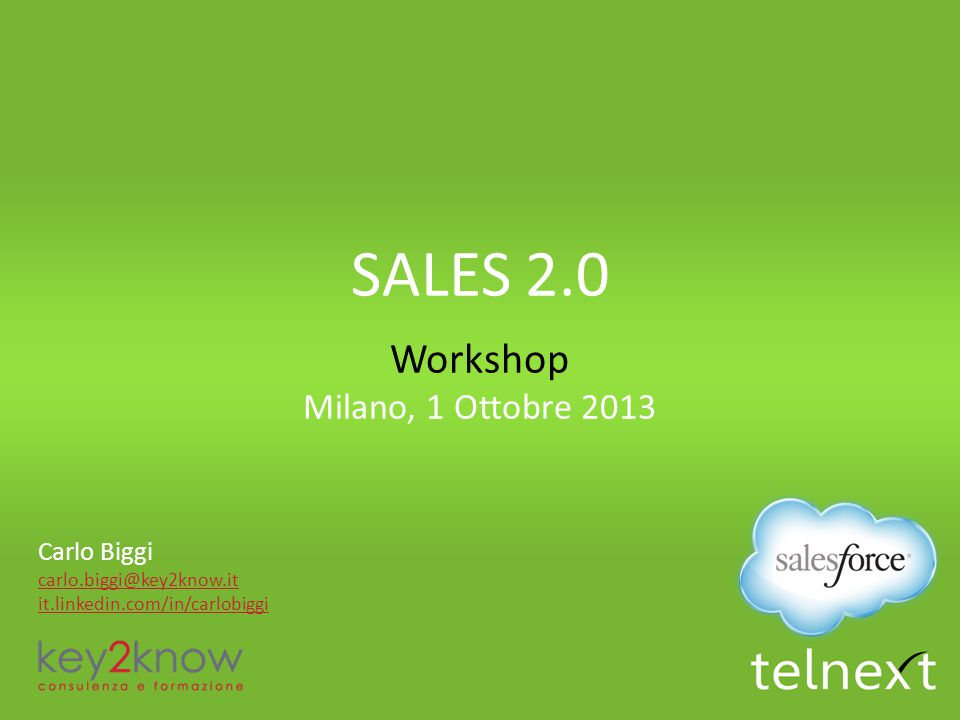 Carlo Biggi carlo.biggi@key2know.it it.linkedin.com/in/carlobiggi SALES 2.0 Workshop Milano, 1 Ottobre 2013