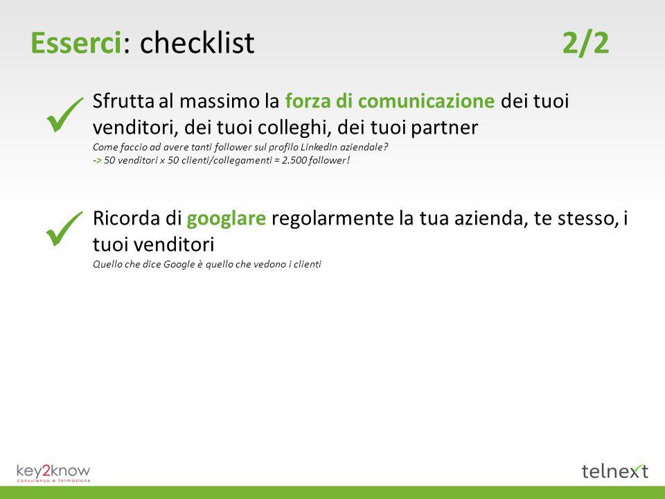 Esserci: checklist 2/2 Sfrutta al massimo la forza di comunicazione dei tuoi venditori, dei tuoi colleghi, dei tuoi partner Come faccio ad avere tanti follower sul profilo LinkedIn aziendale.