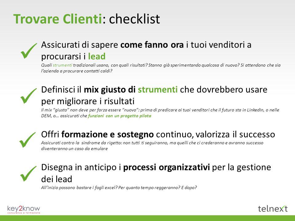 Trovare Clienti: checklist Assicurati di sapere come fanno ora i tuoi venditori a procurarsi i lead Quali strumenti tradizionali usano, con quali risultati.