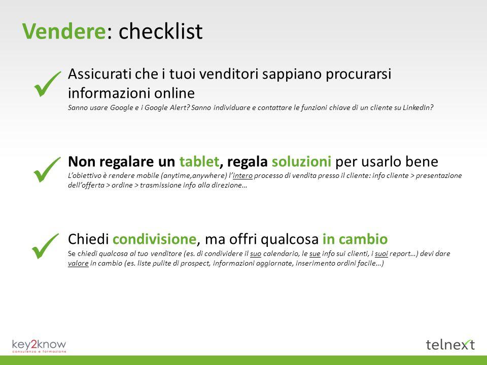 Vendere: checklist Assicurati che i tuoi venditori sappiano procurarsi informazioni online Sanno usare Google e i Google Alert.