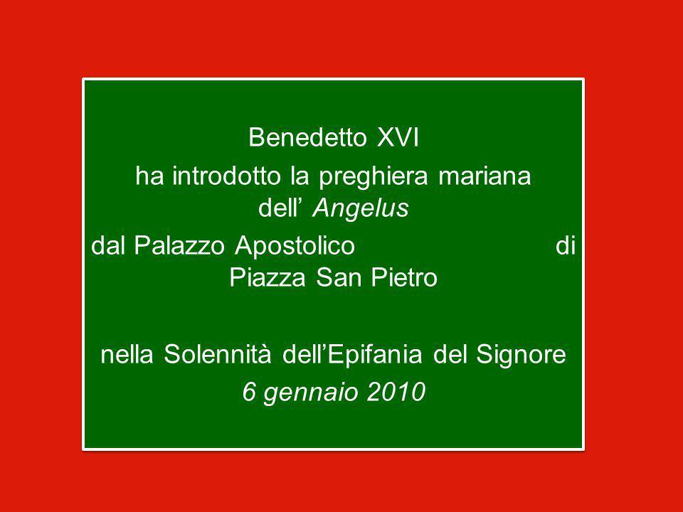 Benedetto XVI ha introdotto la preghiera mariana dell' Angelus dal Palazzo Apostolico di Piazza San Pietro nella Solennità dell'Epifania del Signore 6 gennaio 2010 Benedetto XVI ha introdotto la preghiera mariana dell' Angelus dal Palazzo Apostolico di Piazza San Pietro nella Solennità dell'Epifania del Signore 6 gennaio 2010