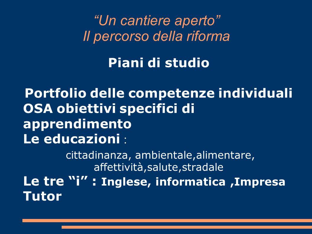 """""""Un cantiere aperto"""" Il percorso della riforma Piani di studio Portfolio delle competenze individuali OSA obiettivi specifici di apprendimento Le educ"""