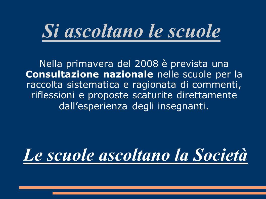 Nella primavera del 2008 è prevista una Consultazione nazionale nelle scuole per la raccolta sistematica e ragionata di commenti, riflessioni e propos