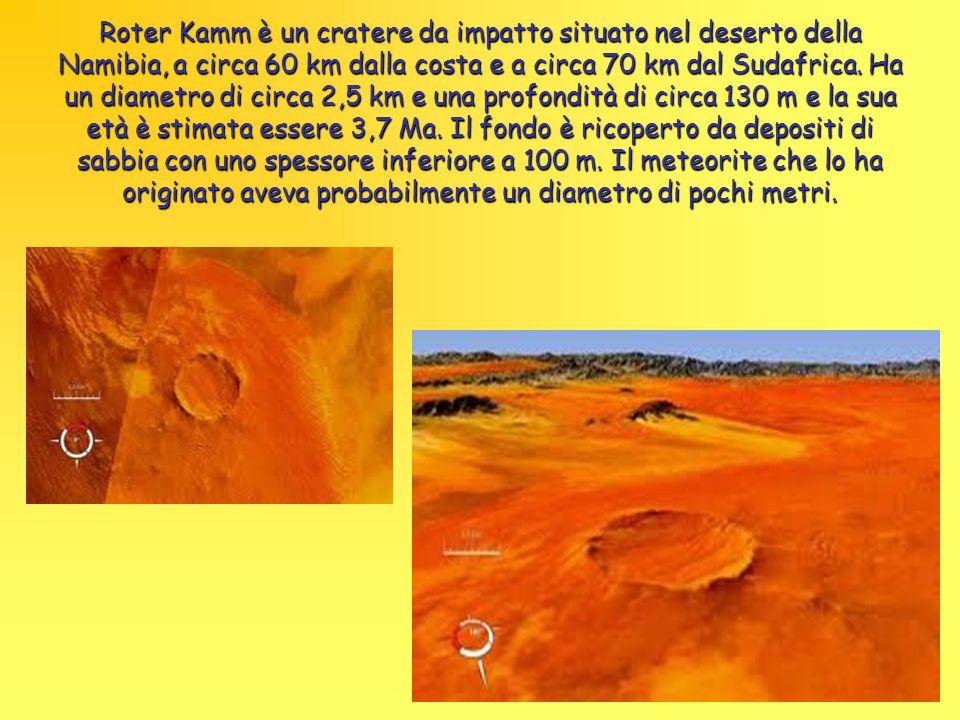 Roter Kamm è un cratere da impatto situato nel deserto della Namibia, a circa 60 km dalla costa e a circa 70 km dal Sudafrica.