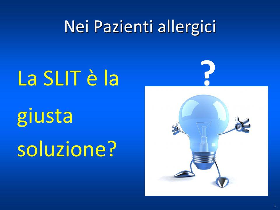 Nei Pazienti allergici La SLIT è la ? giusta soluzione? 1