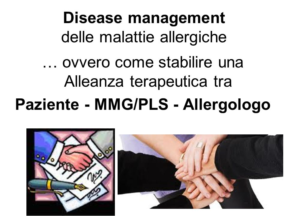 Disease management delle malattie allergiche … ovvero come stabilire una Alleanza terapeutica tra Paziente - MMG/PLS - Allergologo