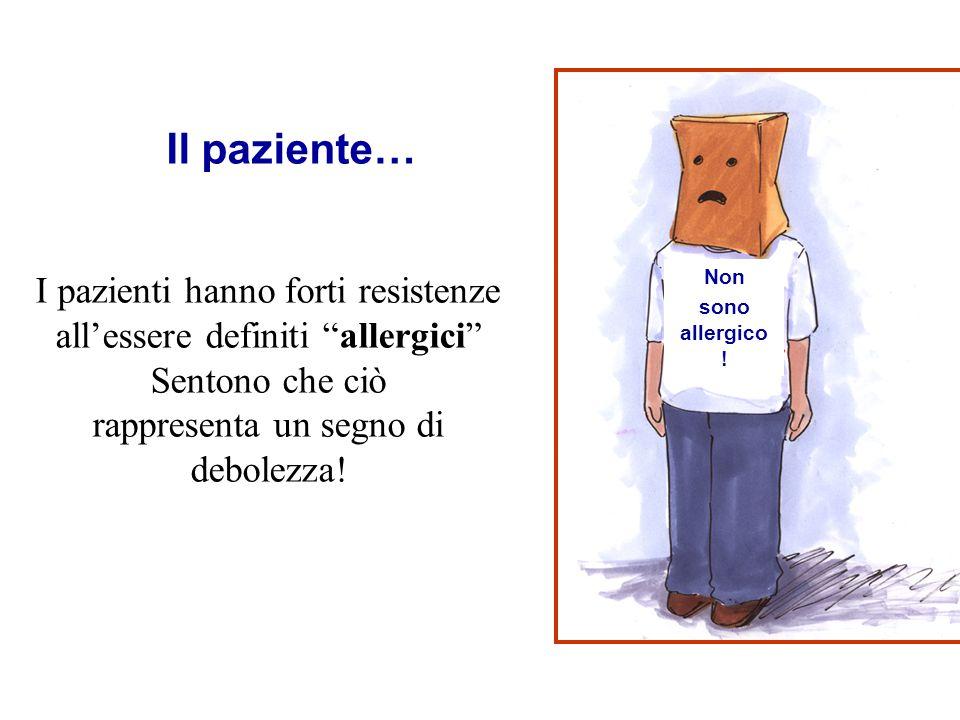 """I pazienti hanno forti resistenze all'essere definiti """"allergici"""" Sentono che ciò rappresenta un segno di debolezza! Il paziente… Non sono allergico !"""