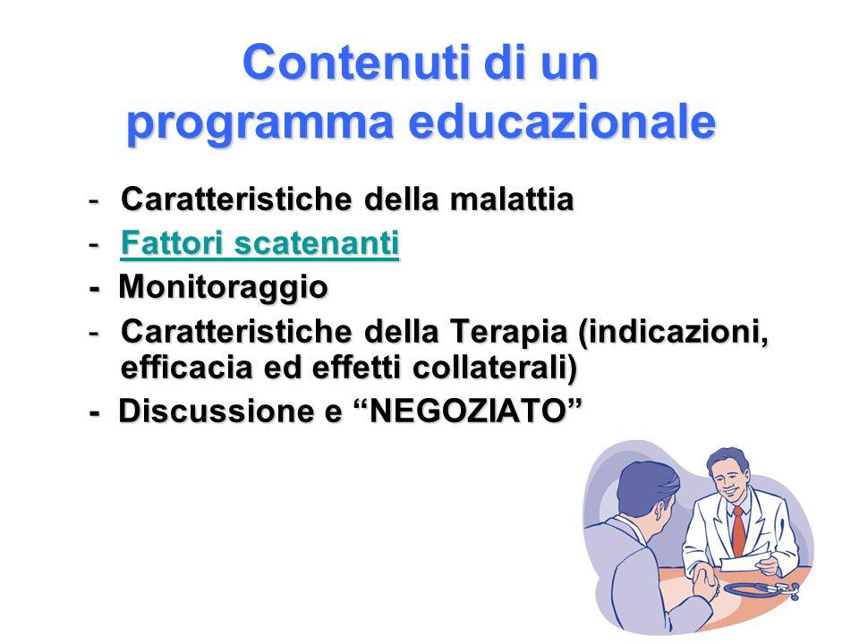 Contenuti di un programma educazionale -Caratteristiche della malattia -Fattori scatenanti Fattori scatenantiFattori scatenanti - Monitoraggio -Caratt