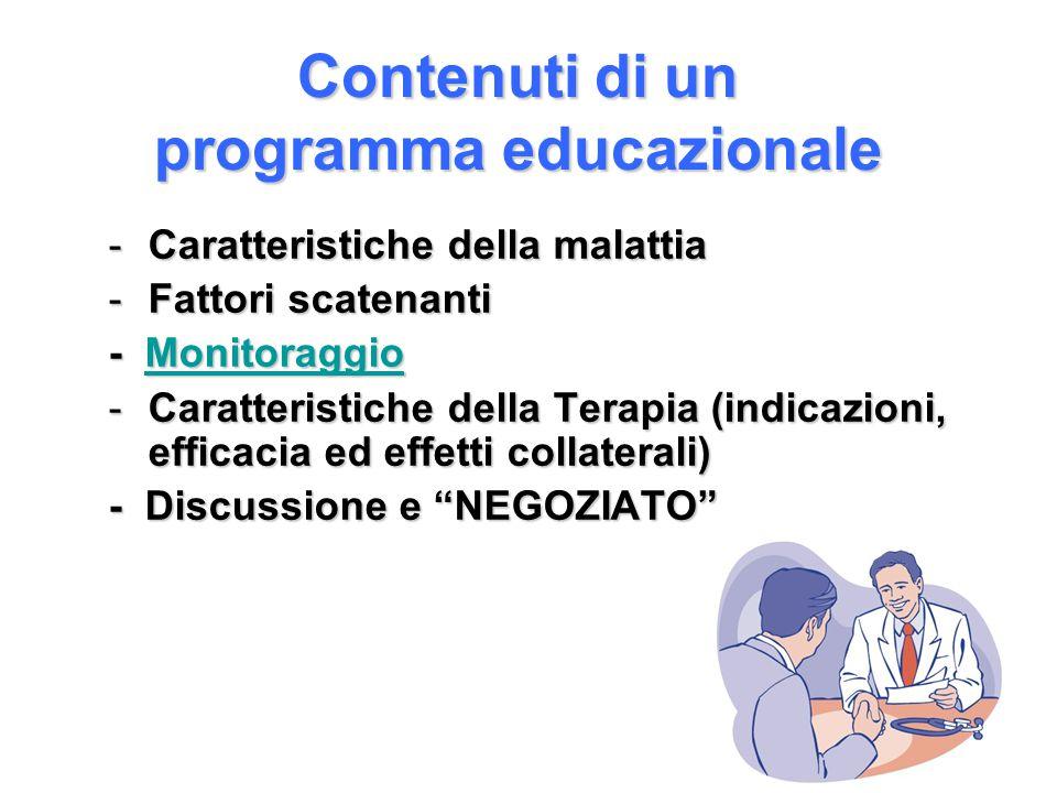 Contenuti di un programma educazionale -Caratteristiche della malattia -Fattori scatenanti - Monitoraggio Monitoraggio -Caratteristiche della Terapia