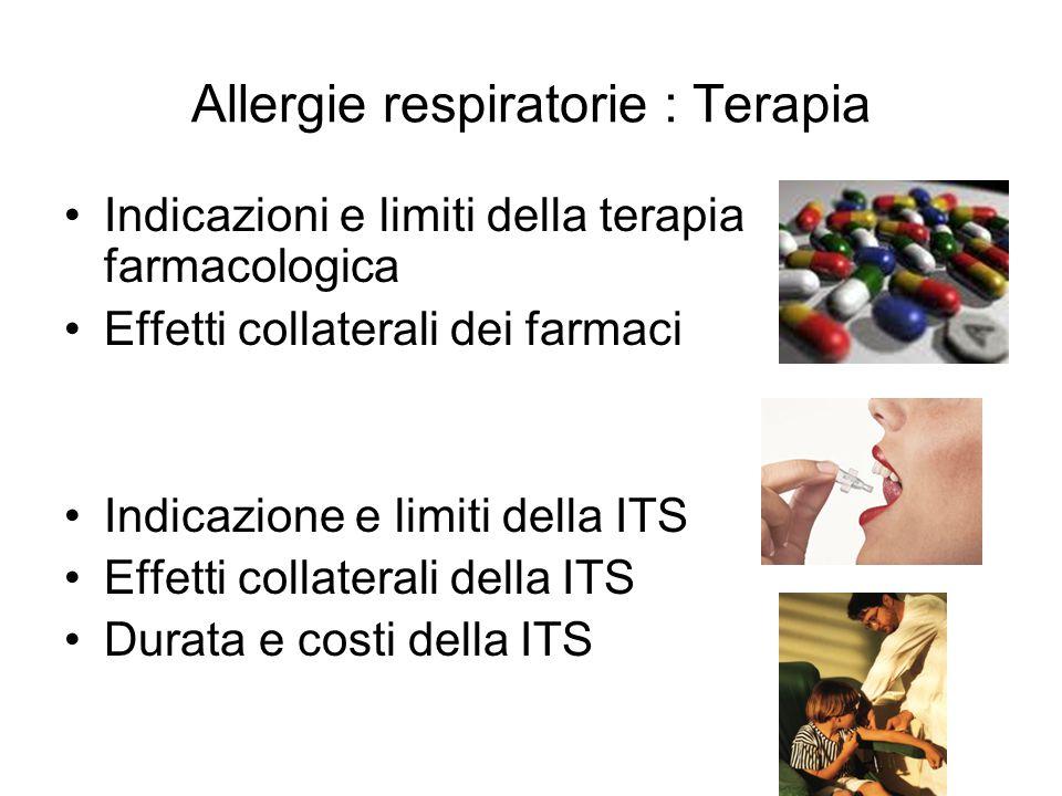 Allergie respiratorie : Terapia Indicazioni e limiti della terapia farmacologica Effetti collaterali dei farmaci Indicazione e limiti della ITS Effett
