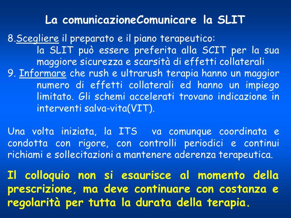 8.Scegliere il preparato e il piano terapeutico: la SLIT può essere preferita alla SCIT per la sua maggiore sicurezza e scarsità di effetti collateral