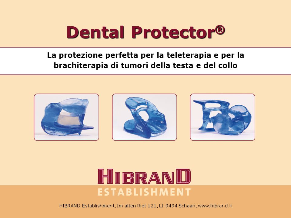 HIBRAND Establishment, Im alten Riet 121, LI-9494 Schaan, Tel. +41 78 6041348, E-Mail: oh@hibrand.li, www.hibrand.li Dental Protector ® La protezione