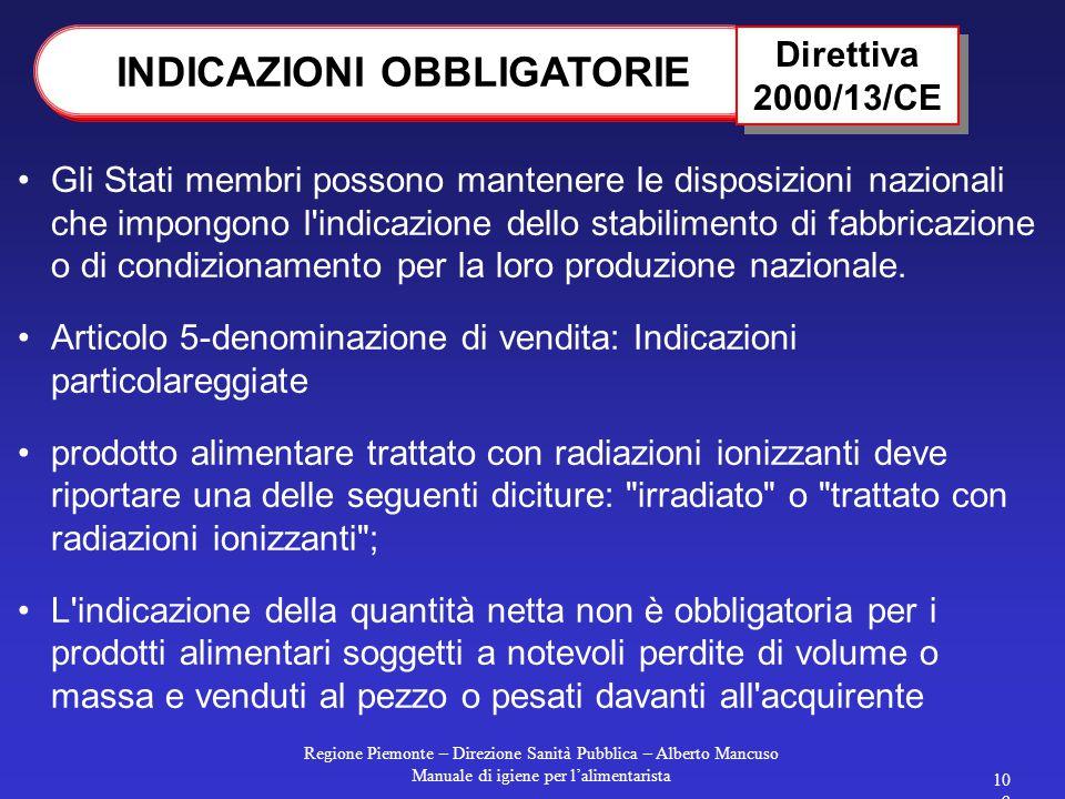 Regione Piemonte – Direzione Sanità Pubblica – Alberto Mancuso Manuale di igiene per l'alimentarista 109 Gli Stati membri possono mantenere le disposizioni nazionali che impongono l indicazione dello stabilimento di fabbricazione o di condizionamento per la loro produzione nazionale.