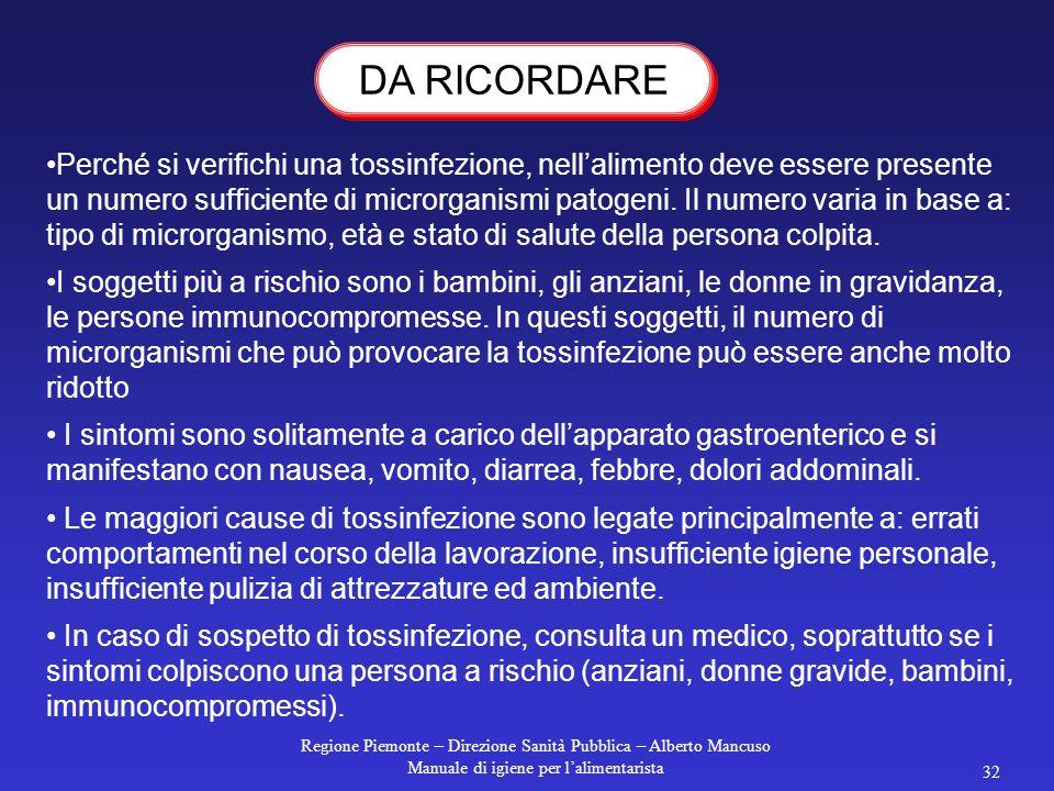 Regione Piemonte – Direzione Sanità Pubblica – Alberto Mancuso Manuale di igiene per l'alimentarista 32 Perché si verifichi una tossinfezione, nell'alimento deve essere presente un numero sufficiente di microrganismi patogeni.