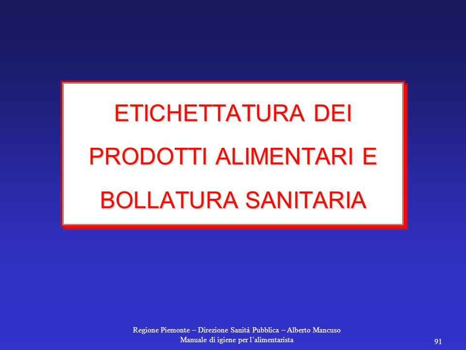Regione Piemonte – Direzione Sanità Pubblica – Alberto Mancuso Manuale di igiene per l'alimentarista 91 ETICHETTATURA DEI PRODOTTI ALIMENTARI E BOLLATURA SANITARIA