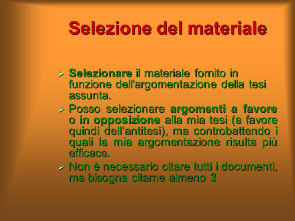 Selezione del materiale  Selezionare il materiale fornito in funzione dell'argomentazione della tesi assunta.  Posso selezionare argomenti a favore