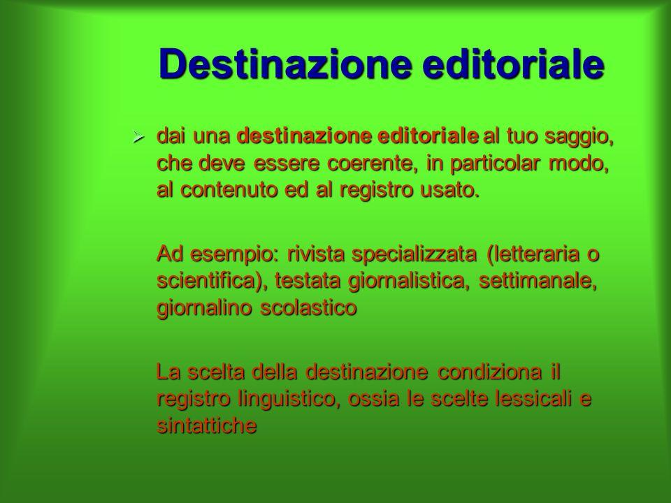 Destinazione editoriale  dai una destinazione editoriale al tuo saggio, che deve essere coerente, in particolar modo, al contenuto ed al registro usa