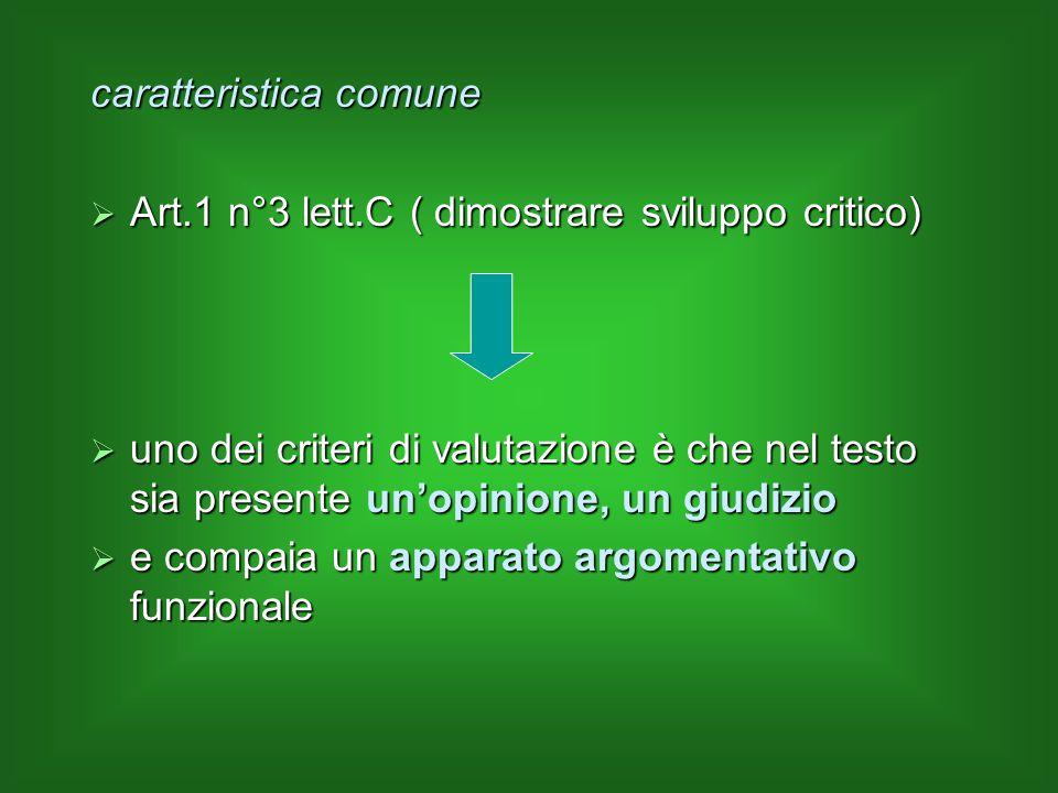 caratteristica comune  Art.1 n°3 lett.C ( dimostrare sviluppo critico)  uno dei criteri di valutazione è che nel testo sia presente un'opinione, un
