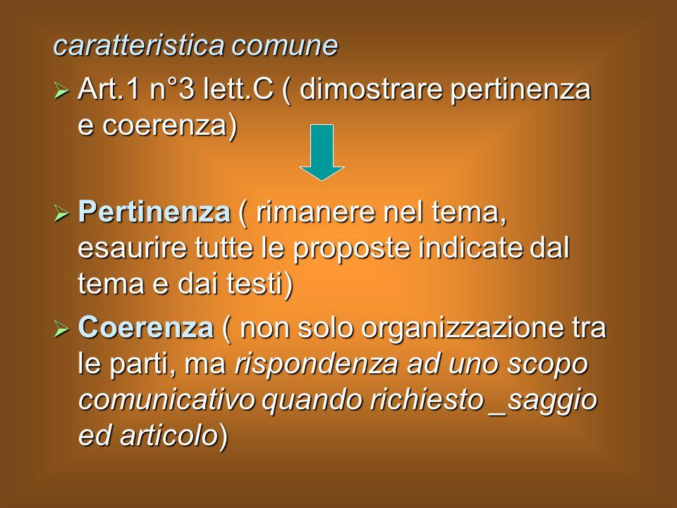 caratteristica comune  Art.1 n°3 lett.C ( dimostrare pertinenza e coerenza)  Pertinenza ( rimanere nel tema, esaurire tutte le proposte indicate dal