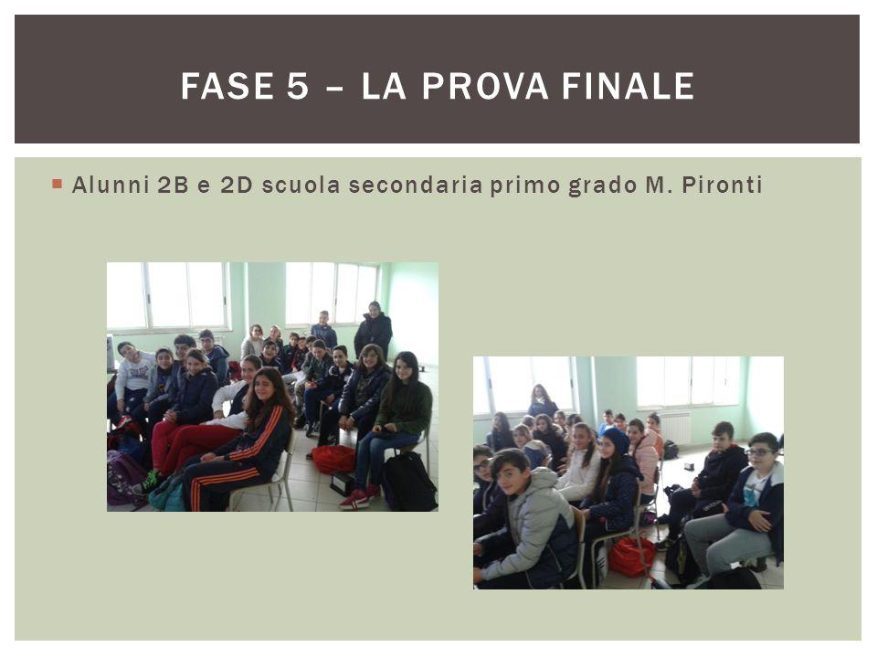  Alunni 2B e 2D scuola secondaria primo grado M. Pironti FASE 5 – LA PROVA FINALE