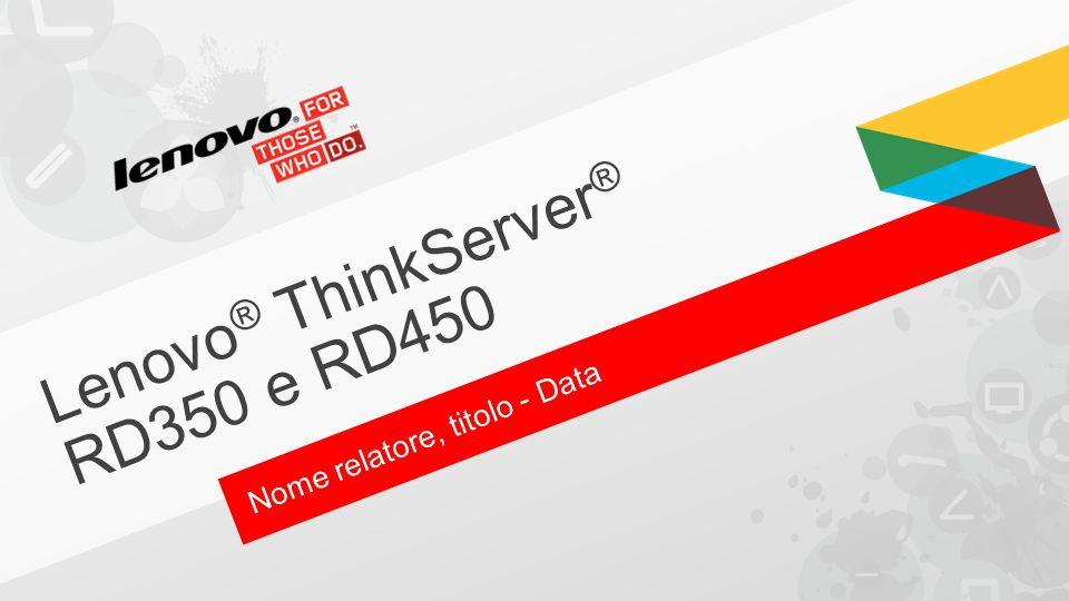 Lenovo ® ThinkServer ® RD350 e RD450 Nome relatore, titolo - Data