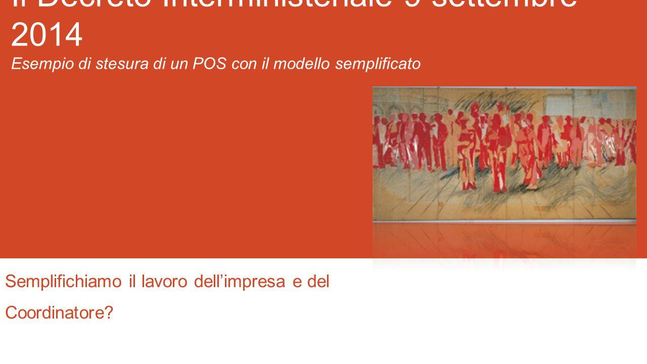Il Decreto Interministeriale 9 settembre 2014 Esempio di stesura di un POS con il modello semplificato Semplifichiamo il lavoro dell'impresa e del Coo