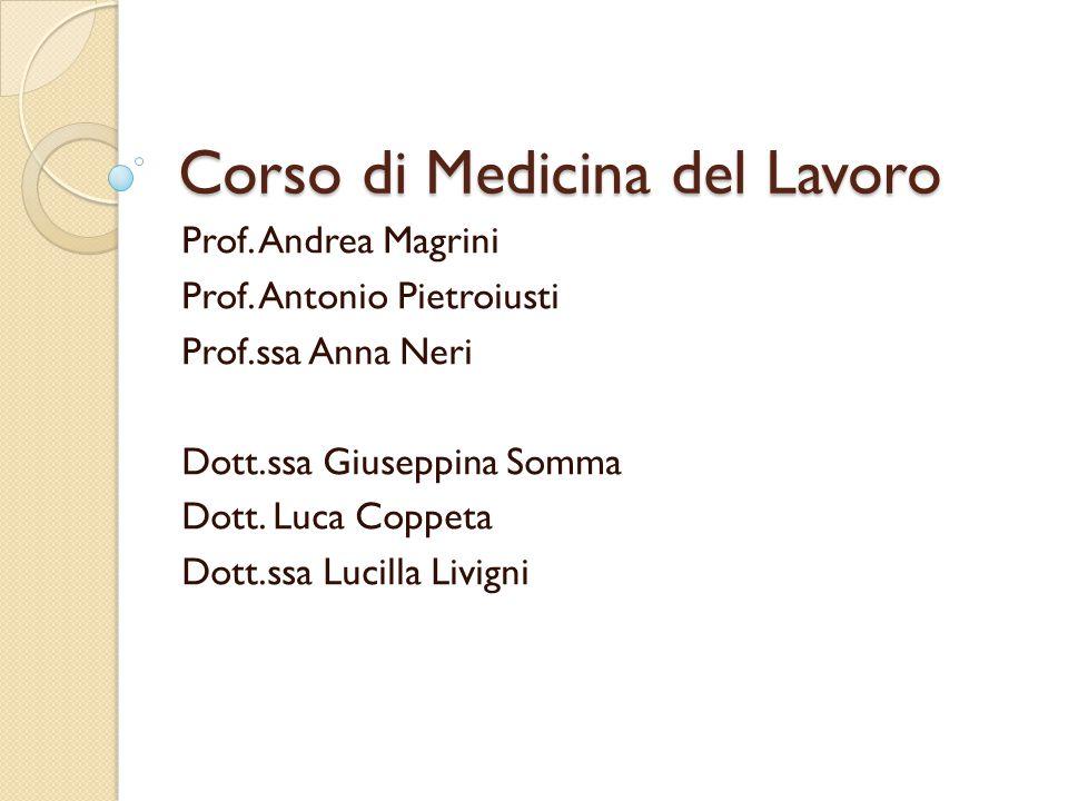 Corso di Medicina del Lavoro Prof. Andrea Magrini Prof. Antonio Pietroiusti Prof.ssa Anna Neri Dott.ssa Giuseppina Somma Dott. Luca Coppeta Dott.ssa L