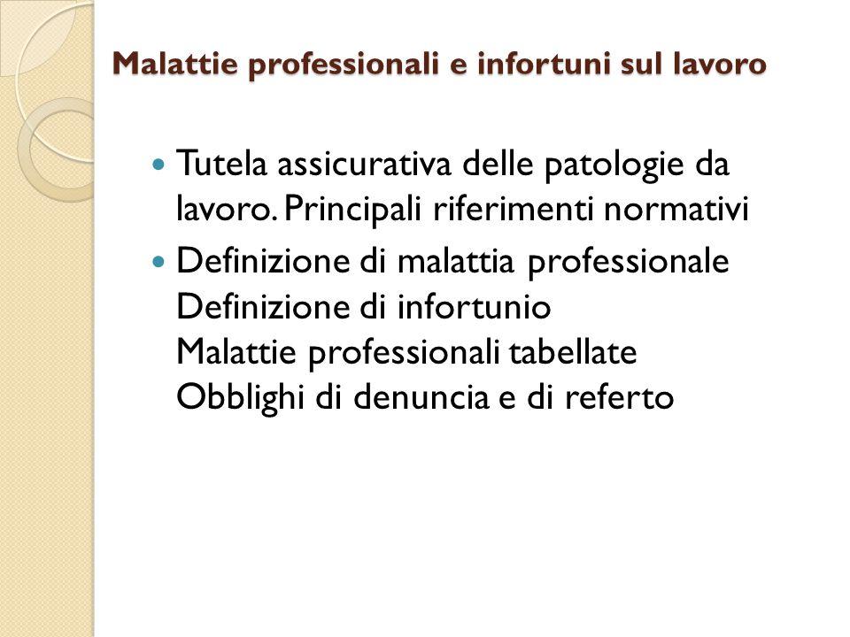 Malattie professionali e infortuni sul lavoro Tutela assicurativa delle patologie da lavoro. Principali riferimenti normativi Definizione di malattia