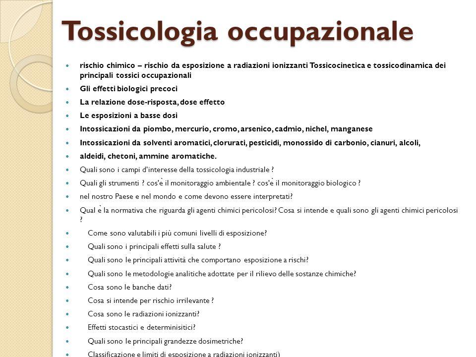 Tossicologia occupazionale rischio chimico – rischio da esposizione a radiazioni ionizzanti Tossicocinetica e tossicodinamica dei principali tossici o