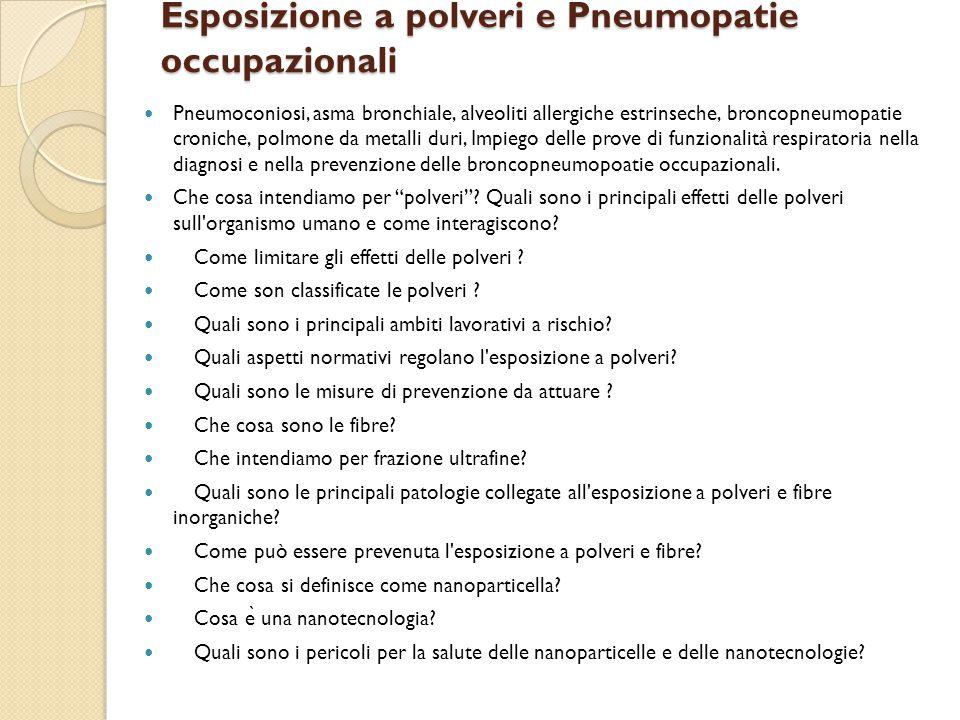 Esposizione a polveri e Pneumopatie occupazionali Pneumoconiosi, asma bronchiale, alveoliti allergiche estrinseche, broncopneumopatie croniche, polmon