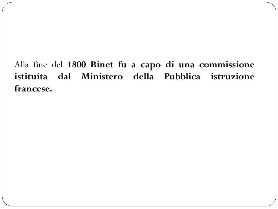 Alla fine del 1800 Binet fu a capo di una commissione istituita dal Ministero della Pubblica istruzione francese.
