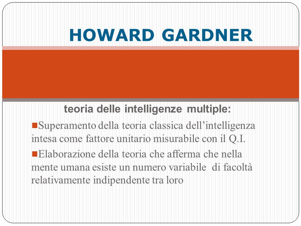 HOWARD GARDNER teoria delle intelligenze multiple: Superamento della teoria classica dell'intelligenza intesa come fattore unitario misurabile con il