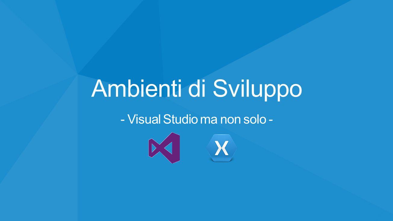 Ambienti di Sviluppo - Visual Studio ma non solo -