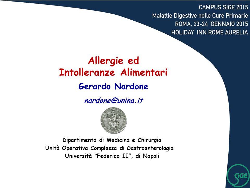 Allergie ed Intolleranze Alimentari Gerardo Nardone nardone@unina.it Dipartimento di Medicina e Chirurgia Unità Operativa Complessa di Gastroenterolog
