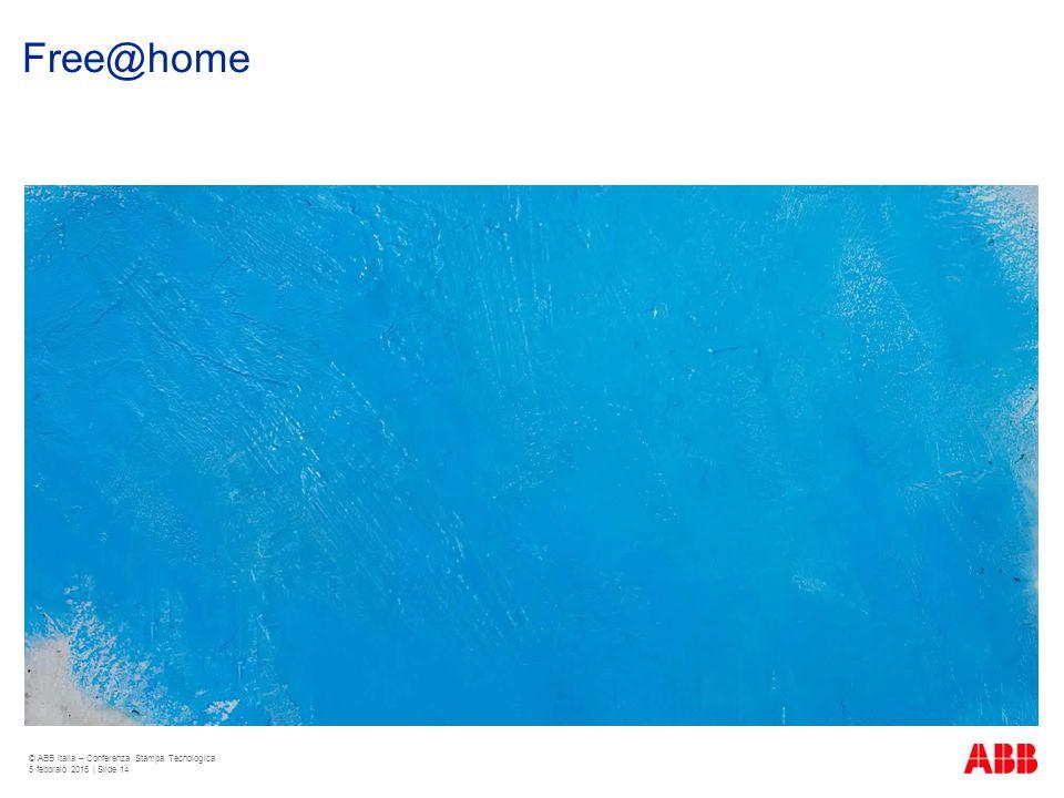 Free@home © ABB Italia – Conferenza Stampa Tecnologica 5 febbraio 2015 | Slide 14
