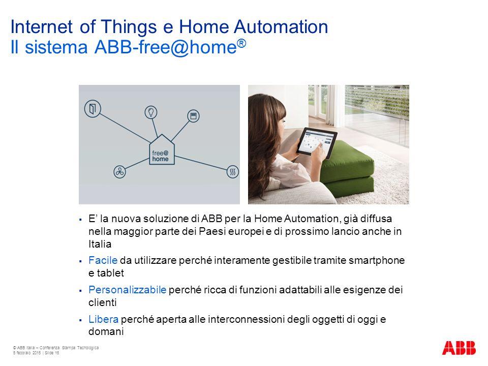 Internet of Things e Home Automation Il sistema ABB-free@home ®  E' la nuova soluzione di ABB per la Home Automation, già diffusa nella maggior parte