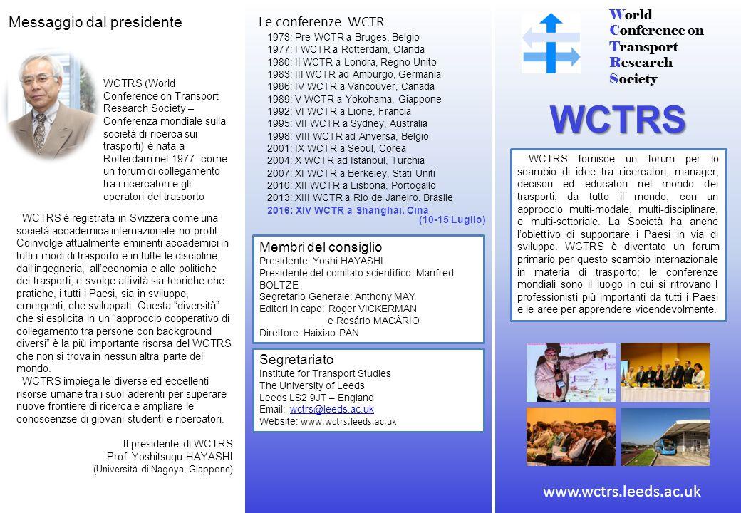 World Conference on Transport Research Society WCTRS WCTRS fornisce un forum per lo scambio di idee tra ricercatori, manager, decisori ed educatori nel mondo dei trasporti, da tutto il mondo, con un approccio multi-modale, multi-disciplinare, e multi-settoriale.
