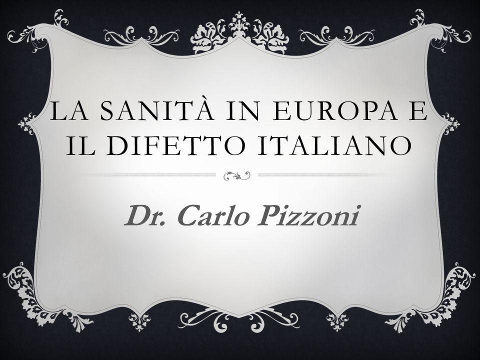LA SANITÀ IN EUROPA E IL DIFETTO ITALIANO Dr. Carlo Pizzoni