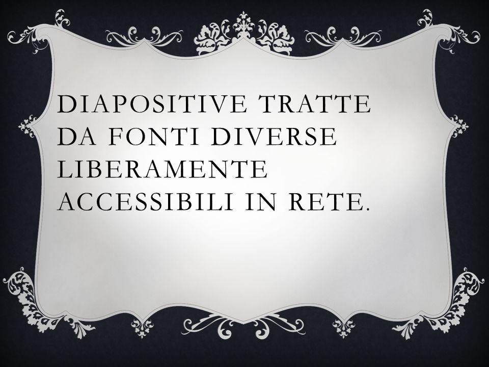 DIAPOSITIVE TRATTE DA FONTI DIVERSE LIBERAMENTE ACCESSIBILI IN RETE.