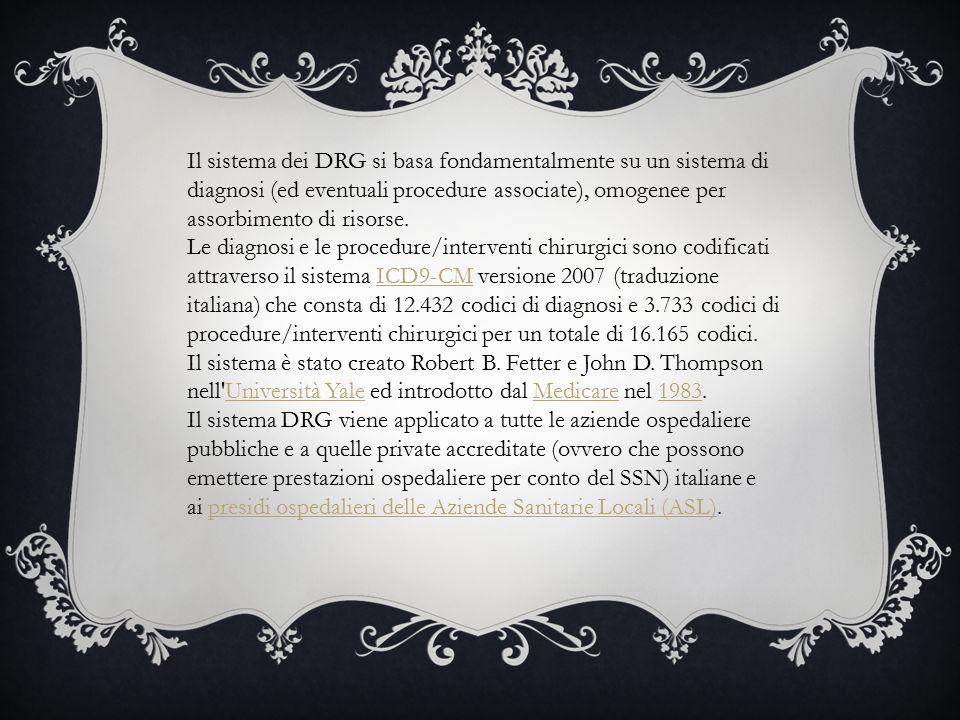 Il sistema dei DRG si basa fondamentalmente su un sistema di diagnosi (ed eventuali procedure associate), omogenee per assorbimento di risorse.