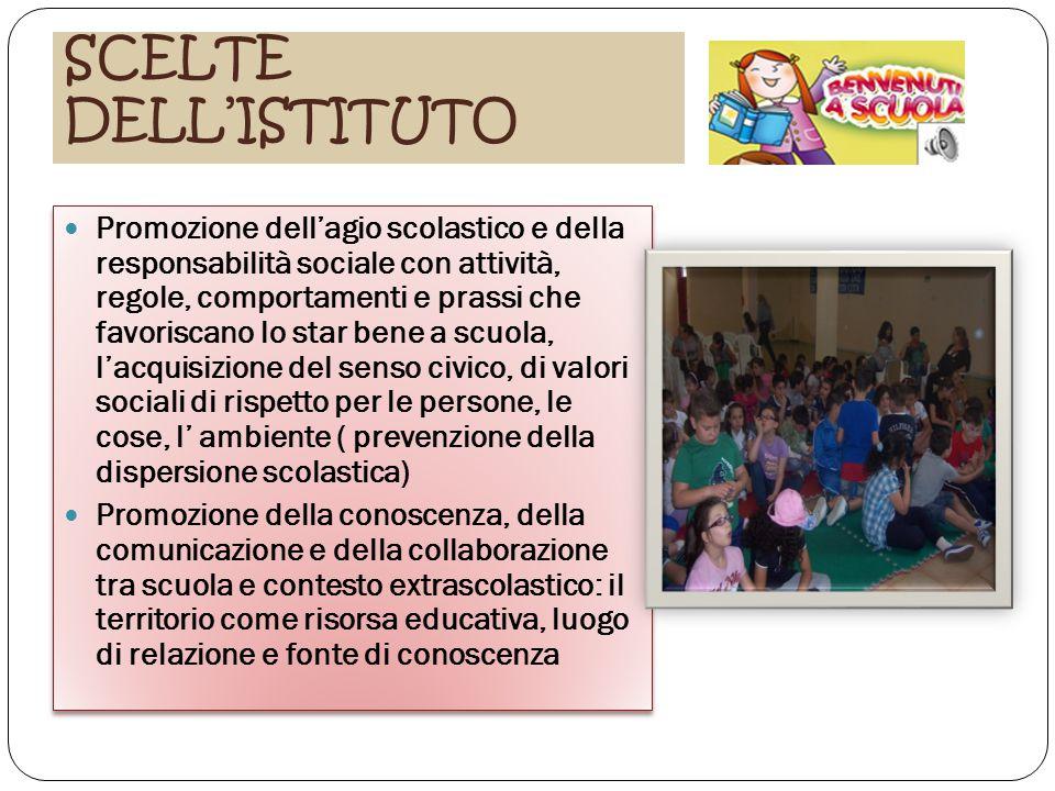 SCELTE DELL'ISTITUTO Promozione dell'agio scolastico e della responsabilità sociale con attività, regole, comportamenti e prassi che favoriscano lo st
