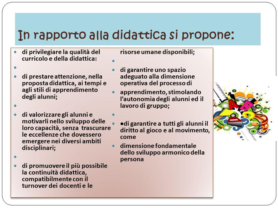 In rapporto alla didattica si propone : di privilegiare la qualità del curricolo e della didattica: di prestare attenzione, nella proposta didattica,